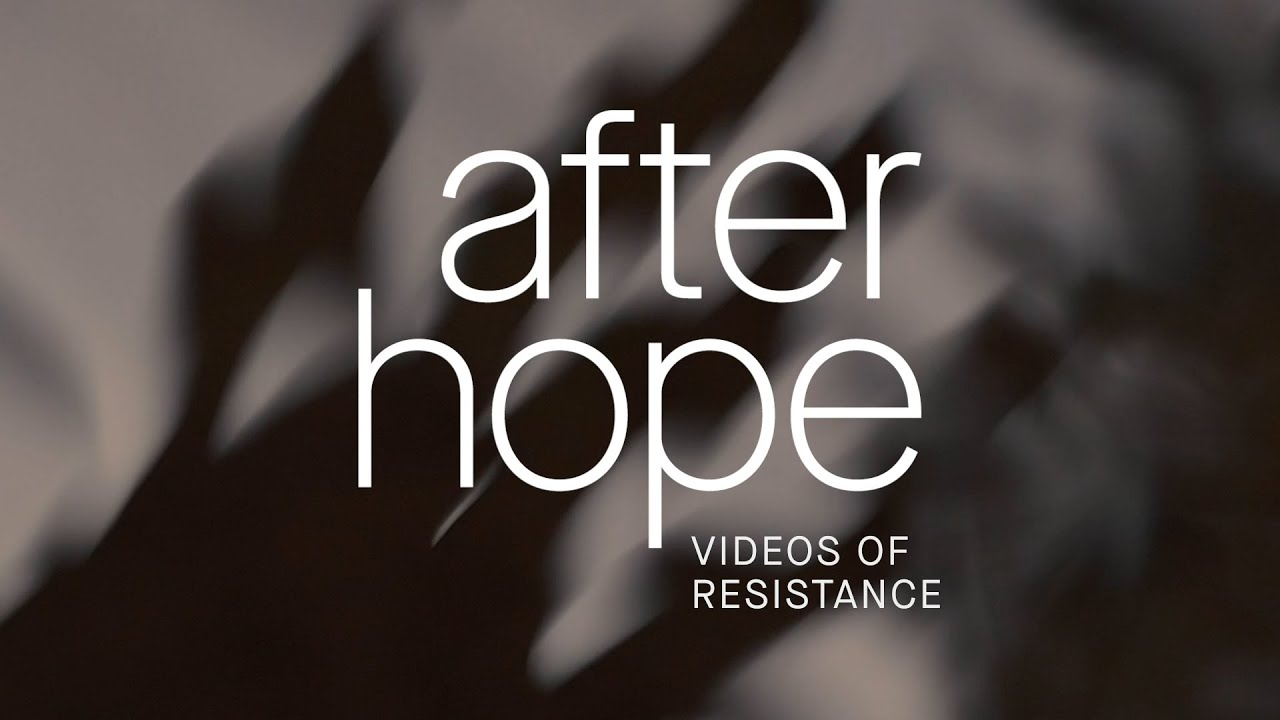 """After Hope: Videos of Resistance""opennewwindow"