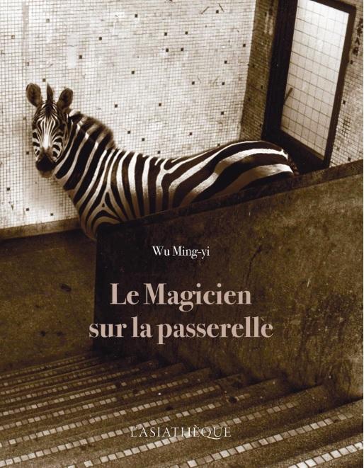 L'Asiathèque publie le roman « Le Magicien sur la passerelle » de Wu Ming-yi