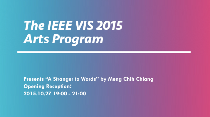 "The IEEE VIS 2015 Arts Program and Exhibition in Chicago presents ""A Stranger to Words"" by Meng Chih Chiang"