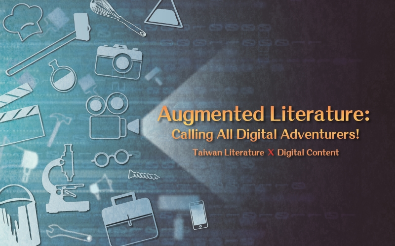 Augmented Literature: Calling All Digital Adventurers! Taiwan Literature X Digital Content