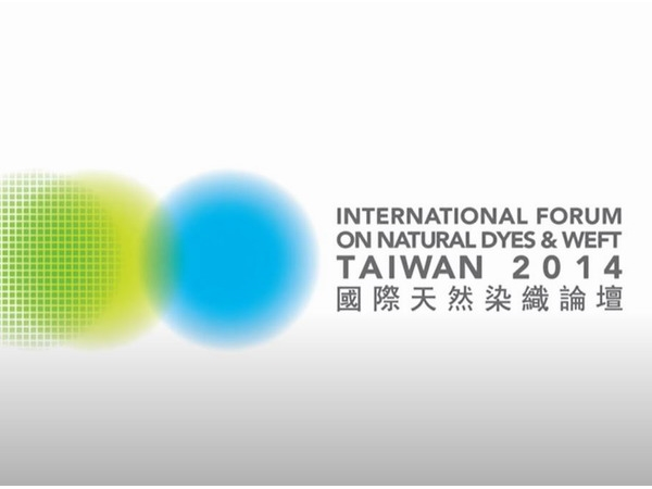 International Forum on Natural Dyes & Weft Taiwan 2014